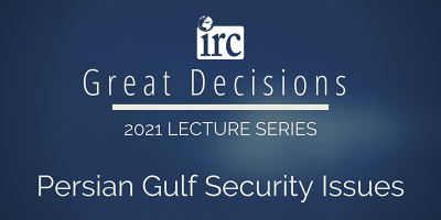 Great Decisions Lecture Series: Persian Gulf Security Issues