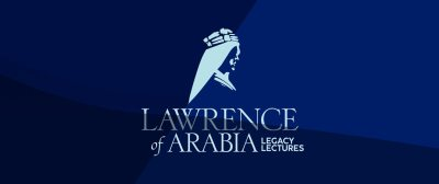 LAWRENCE OF ARABIA LEGACY LECTURES: SHAPING THE MODERN MIDDLE EAST