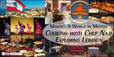 """Mosaic: A World in Motion -- """"Cooking with Chef Naji: Exploring Lebanon"""""""
