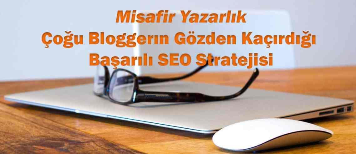 Misafir Yazarlık Çoğu Bloggerın Gözden Kaçırdığı Başarılı SEO Stratejisi