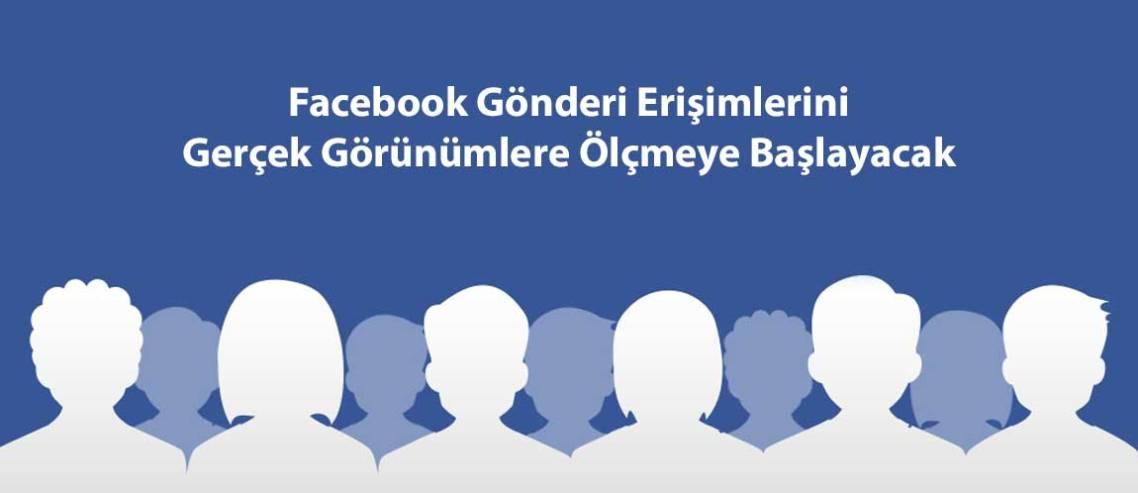 Facebook Gönderi Erişimlerini Gerçek Görünümlere Ölçmeye Başlayacak