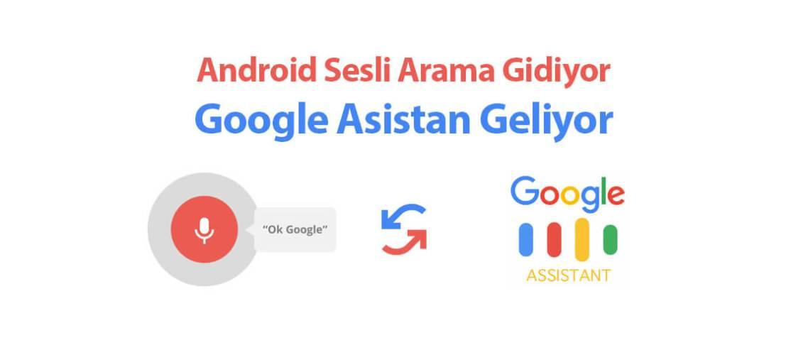 Android Sesli Arama Gidiyor, Google Asistan Geliyor