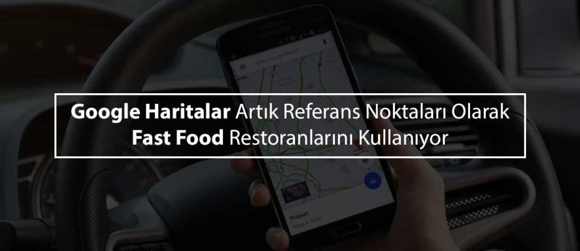 google-haritalar-artik-referans-noktalari-olarak-fast-food-restoranlarini-kullaniyor
