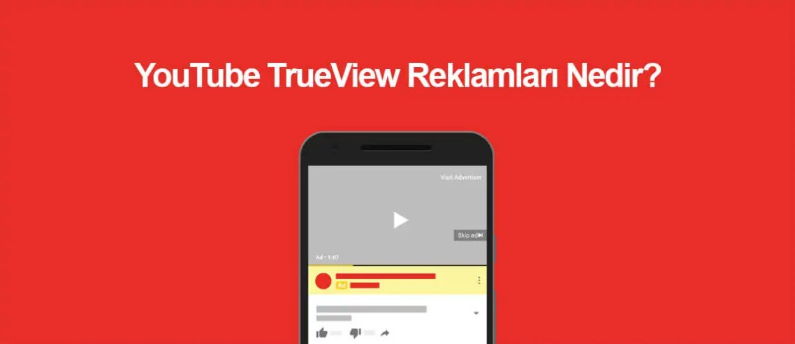 YouTube TrueView Reklamları Nedir?