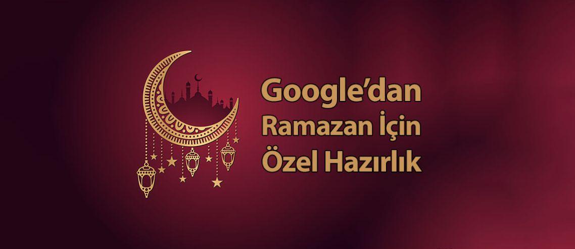 Google'dan Ramazan İçin Özel Hazırlık