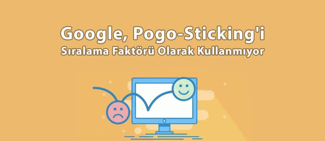 Google, Pogo-Sticking'i Sıralama Faktörü Olarak Kullanmıyor