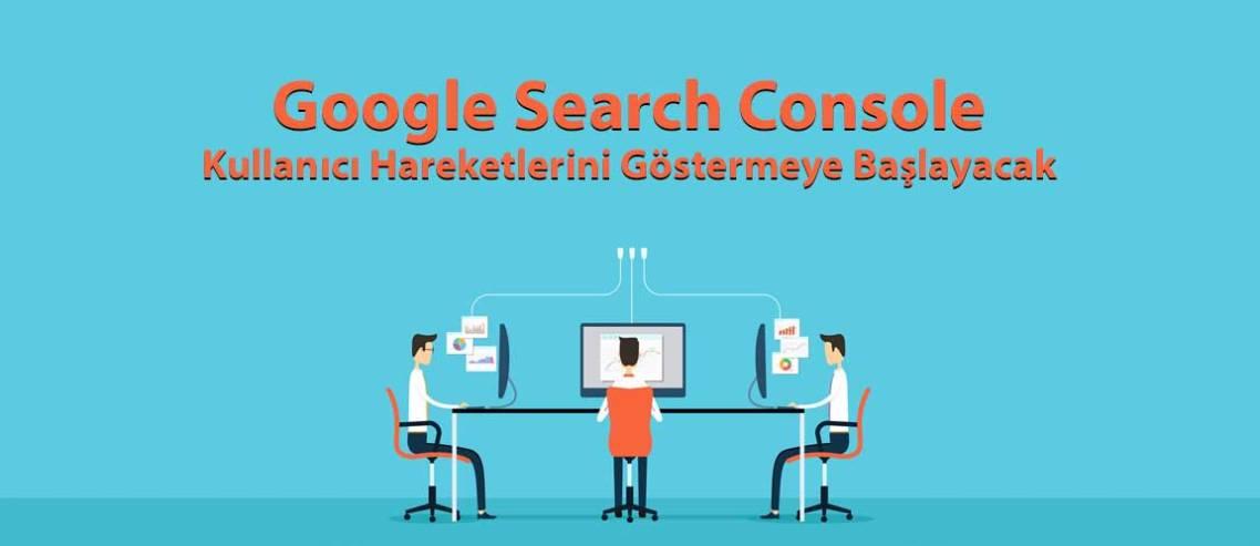 Google Search Console Kullanıcı Hareketlerini Göstermeye Başlayacak