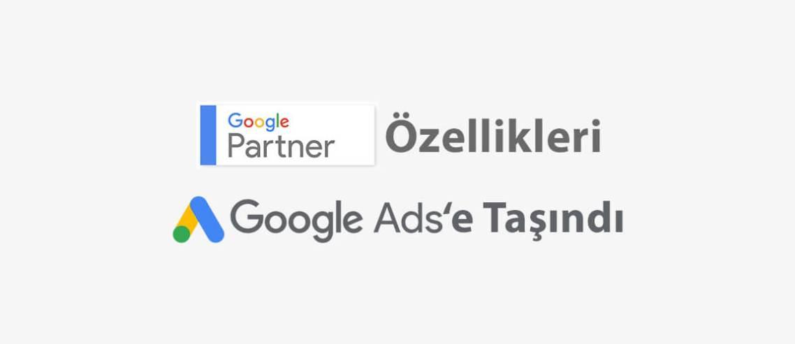 Google Partners özellikleri Google Ads'e taşındı