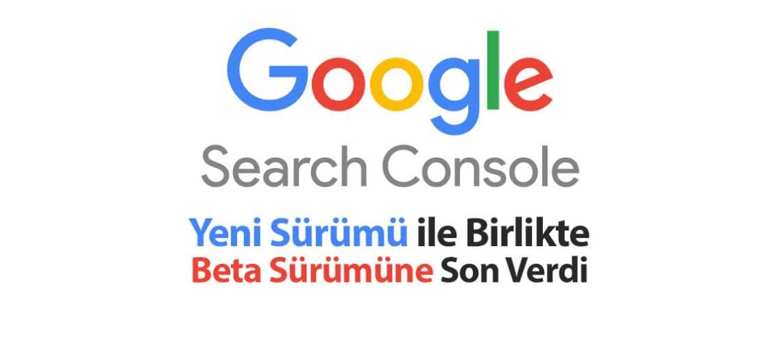 Search Console Yeni Sürümü ile Birlikte Beta Sürümüne Son Verdi