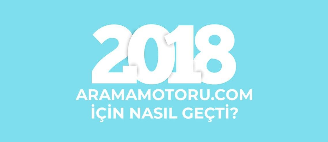 2018 Yılı AramaMotoru.com İçin Nasıl Geçti?
