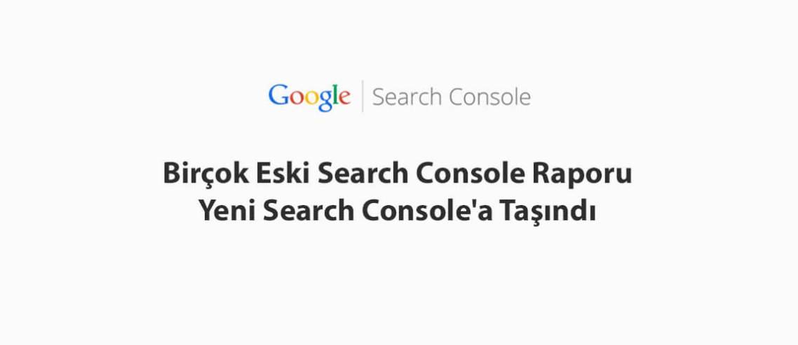 Birçok Eski Search Console Raporu Yeni Search Console'a Taşındı