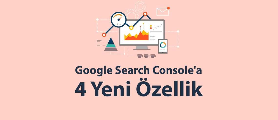 Google Search Console'a 4 Yeni Özellik