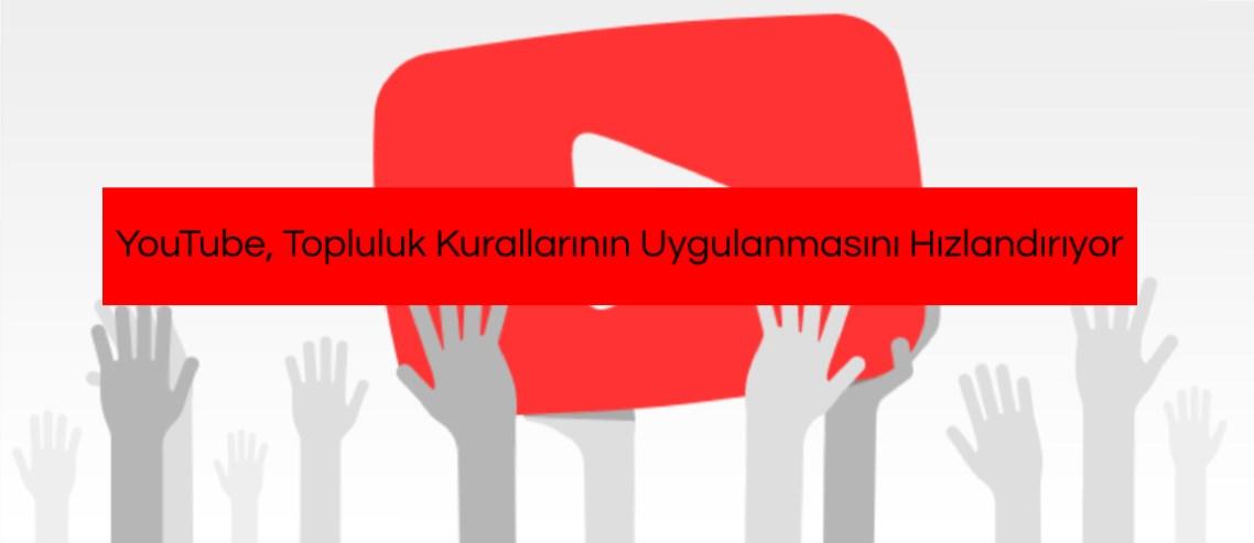 YouTube, Topluluk Kurallarının Uygulanmasını Hızlandırıyor
