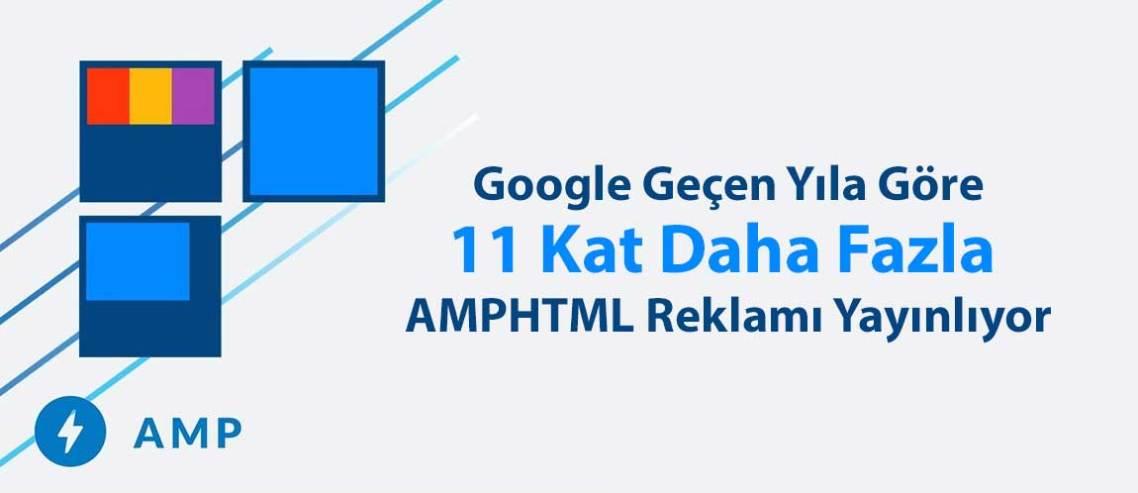 Google Geçen Yıla Göre 11 Kat Daha Fazla AMPHTML Reklamı Yayınlıyor