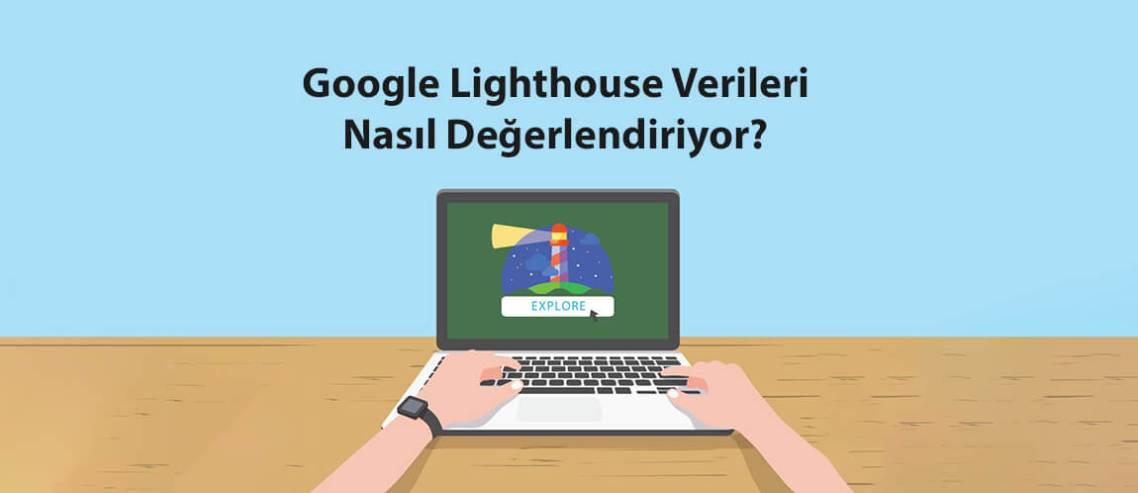 Google Lighthouse Verileri Nasıl Değerlendiriyor?