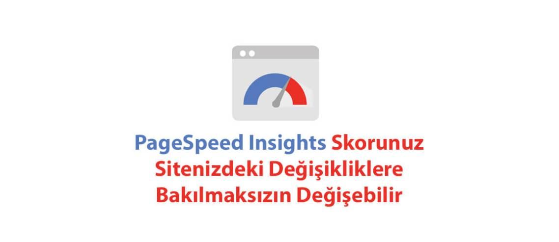 PageSpeed Insights Skorunuz Sitenizdeki Değişikliklere Bakılmaksızın Değişebilir