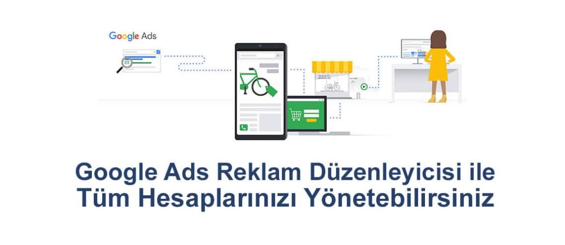 Google Ads Reklam Düzenleyicisi ile Tüm Hesaplarınızı Yönetebilirsiniz