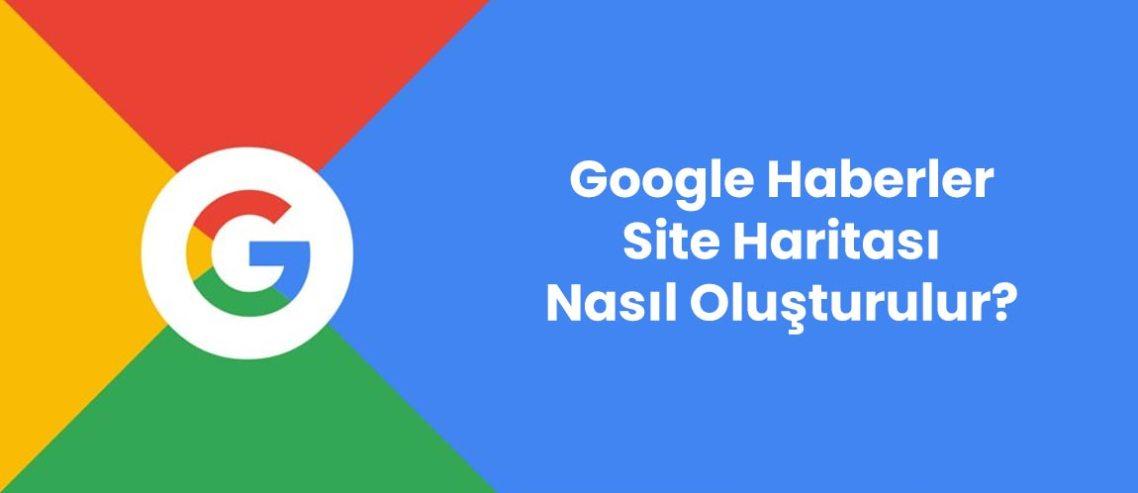 Google Haberler site haritası nasıl oluşturulur?