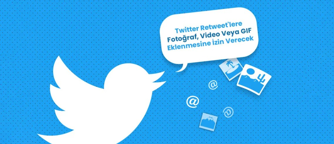Twitter Retweet'lere Fotoğraf, Video Veya GIF Eklenmesine İzin Verecek