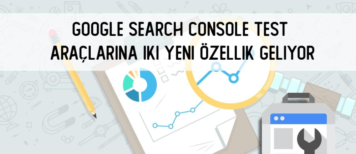 Google Search Console Test Araçlarına İki Yeni Özellik