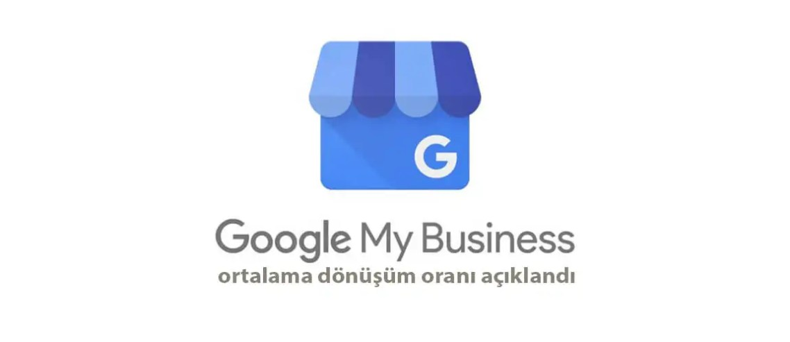 Google My Business ortalama dönüşüm oranı açıklandı