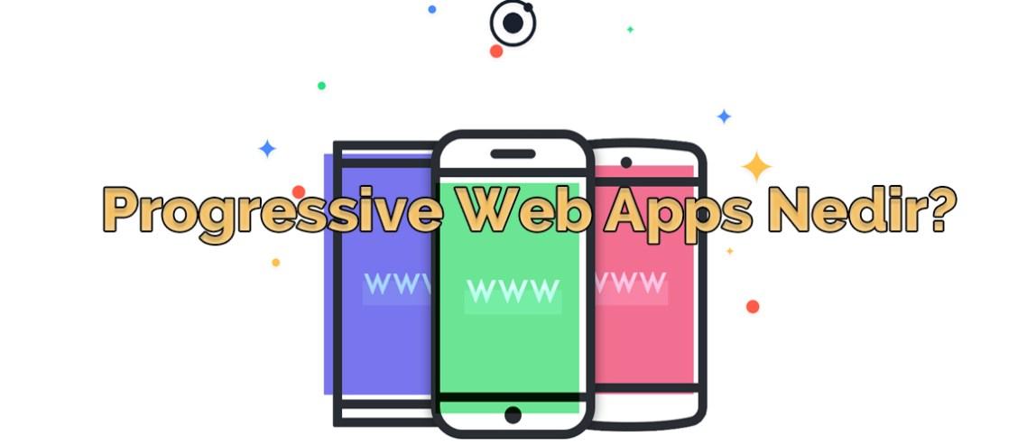 Progressive Web Apps nedir?