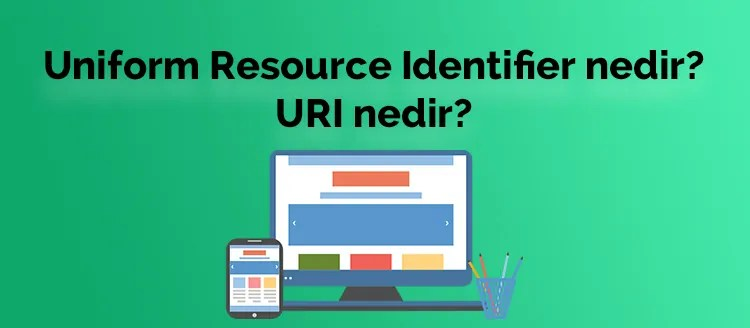 Uniform Resourse Identifier nedir? URI nedir?