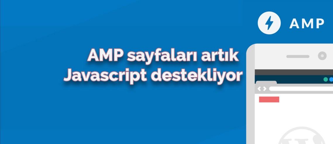 AMP sayfaları artık Javascript destekliyor