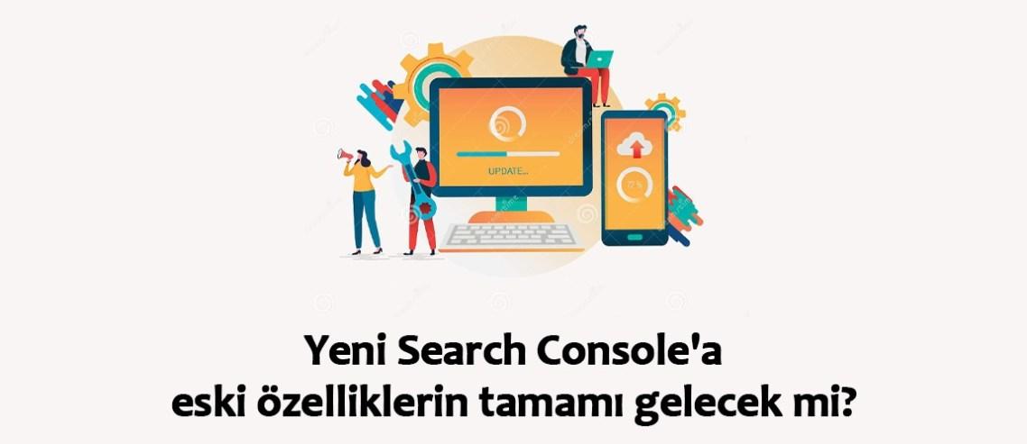 Yeni Search Console eski özellikleri