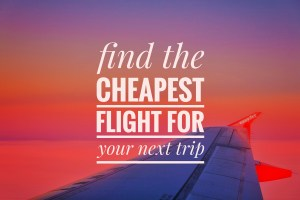 Find the Cheapest Flights for Your Next Vacation
