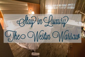 Westin Warsaw | A Luxury Stay in Warsaw