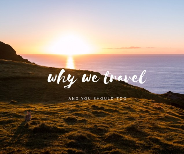 Why we travel, travel inspiration, arboursabroad