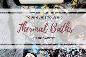 Using Budapest's Thermal Baths | What to Bring to Budapest's Thermal Baths