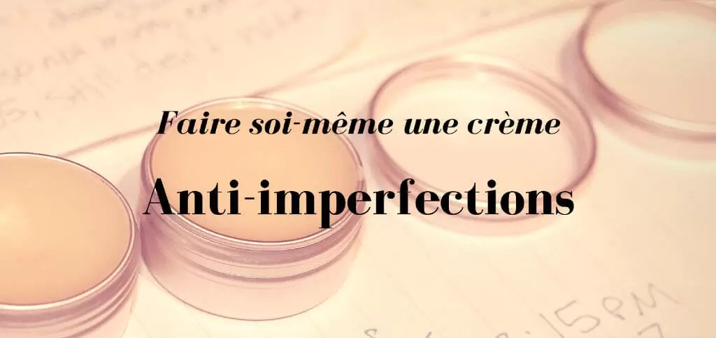 crème DIY anti-imperfections