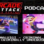 Arcade Attack Podcast – August (1 of 4) 2018