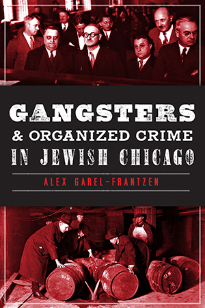 Gangsters And Organized Crime In Jewish Chicago By Alex