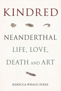 Front cover of the book 'Kindred: Neanderthal life, love, death, and art'