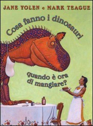 Book Cover: Cosa fanno i dinosauri quando è ora di mangiare?