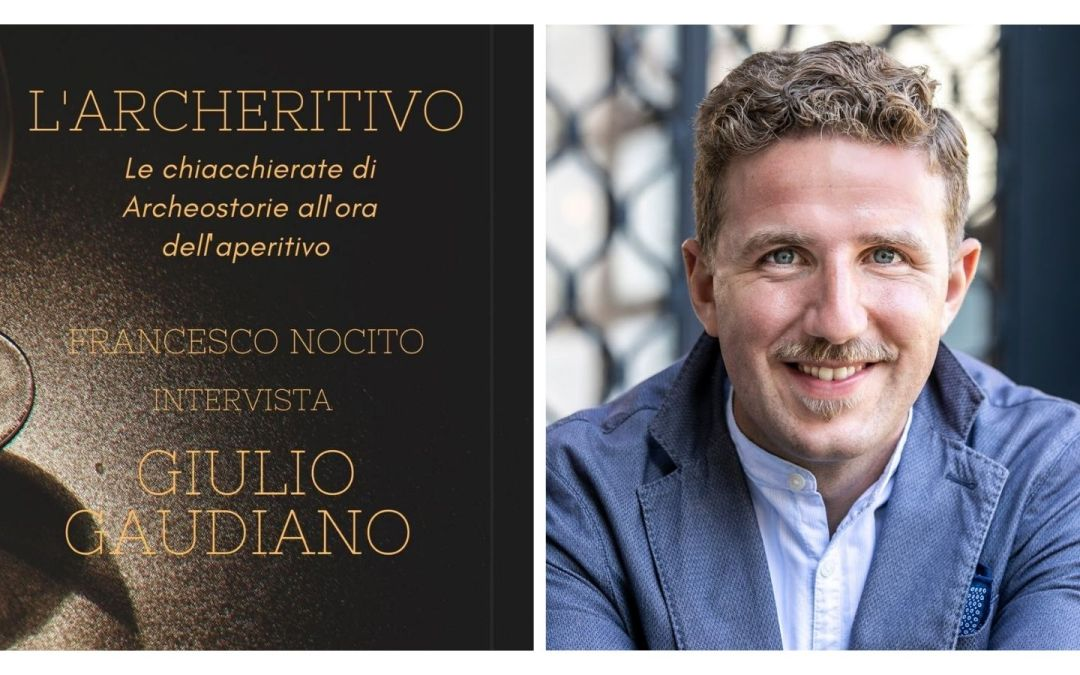 Archeritivo, seconda puntata. Incontriamo Giulio Gaudiano, lo stratega digitale