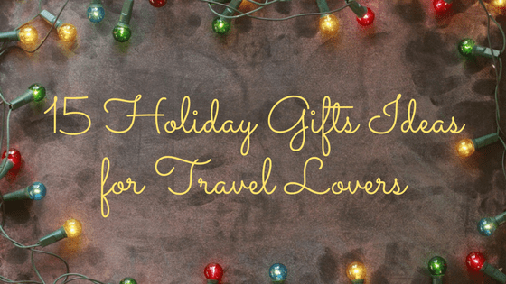 15 holiday gift ideas for travel lovers archives of adventure budget adventure travel blog
