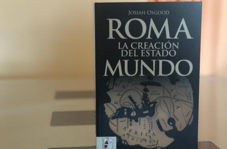 """Reseñamos """"Roma la creación del Estado Mundo"""" de Josiah Osgood"""