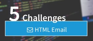 5 Challenges: HTML Email