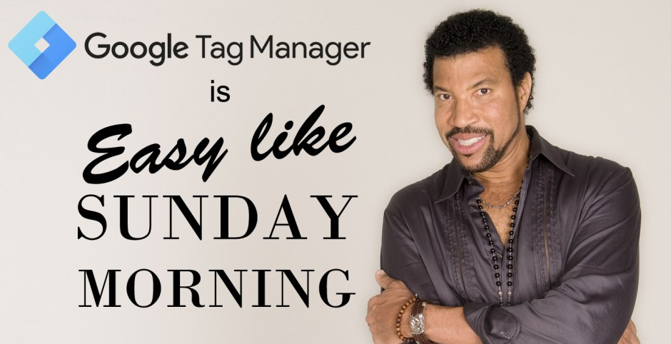 Lionel Richie (Probably) Agrees: Google Tag Manager Is Easy Like Sunday Morning