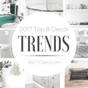 ARCTICdeco's 2017 Top 8 Decor Trends