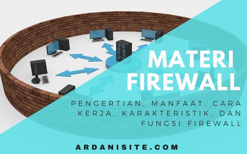 Materi Firewall : Pengertian, Manfaat, Cara Kerja, Karakteristik, dan Fungsi Firewall
