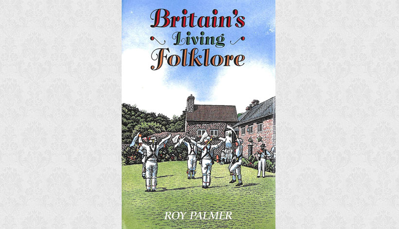 Britain's Living Folklore by Roy Palmer (1991)