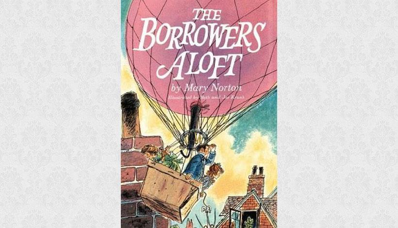 The Borrowers Aloft by Mary Norton (1961)