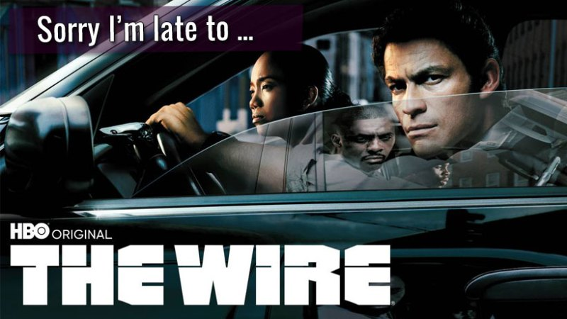 Sorry I'm Late to The Wire