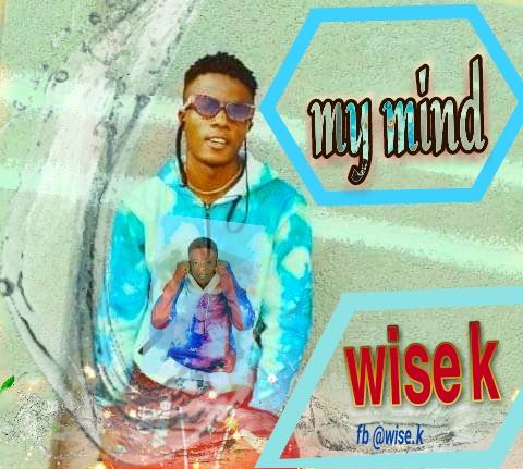 MUSIC: Wise K - My Mind