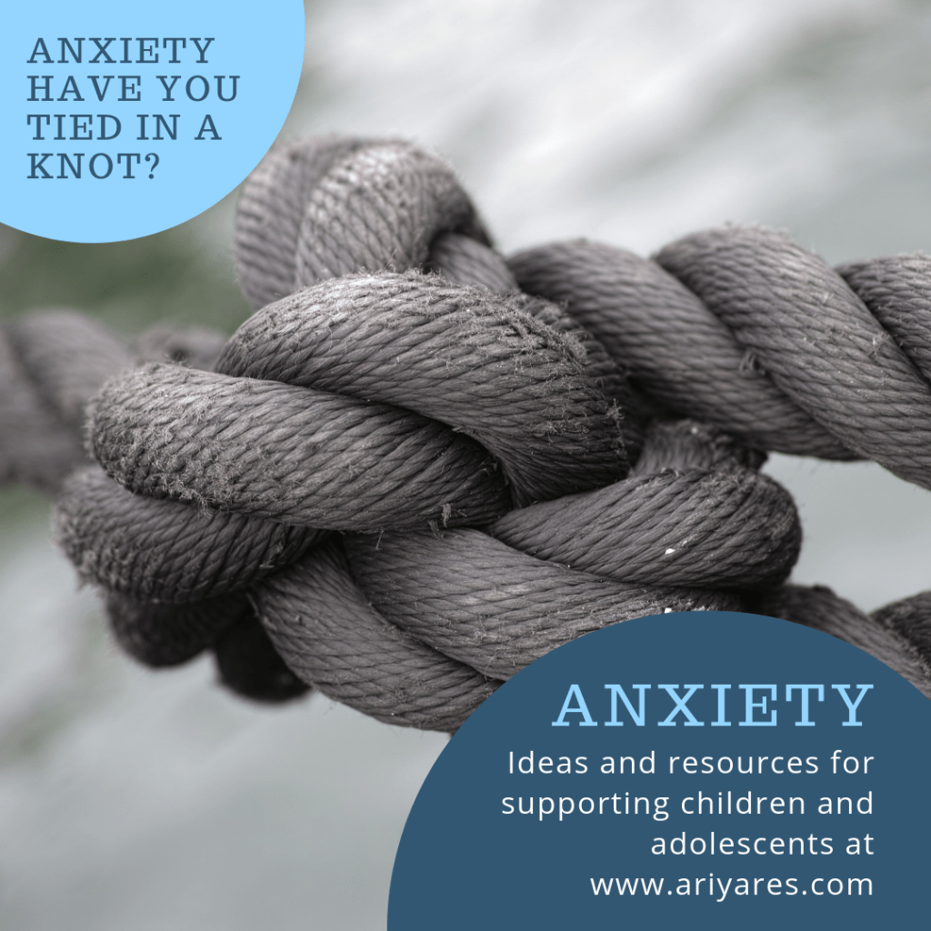 Knot - Anxiety: Ideas and resources for supporting children and adolescents.